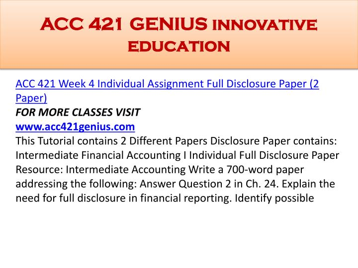 intermediate accounting 1 acc 421 full disclosure paper Acc 305 week 9 assignment 1 full disclosure in financial reporting: write a five to six (5-6) page paper in which you: 1 use technology and information resources to research issues in intermediate accounting.