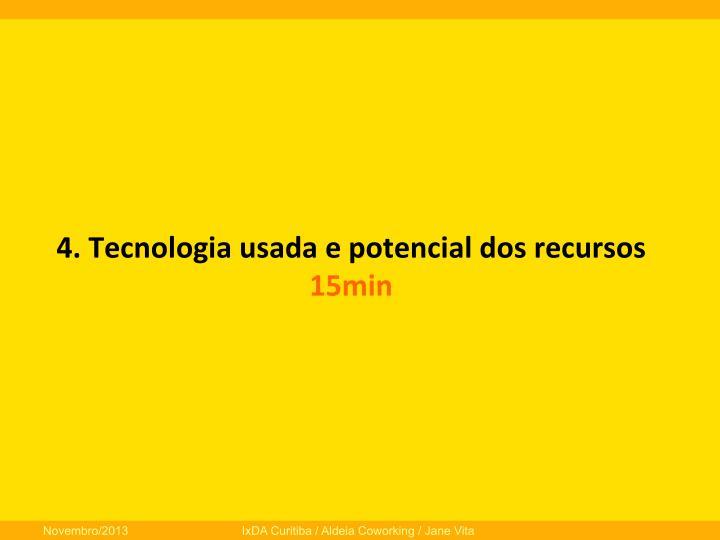 4.  Tecnologia  usada  e  potencial  dos  recursos