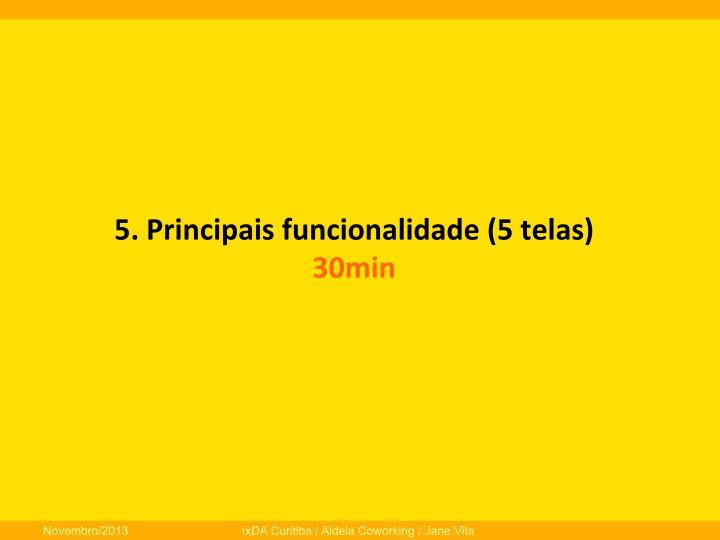 5.  Principais  funcionalidade  (5  telas)
