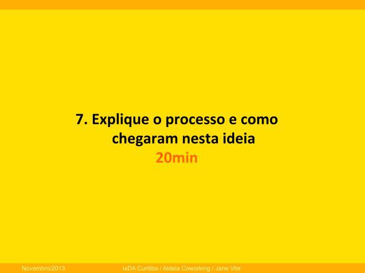 7.  Explique  o  processo  e  como