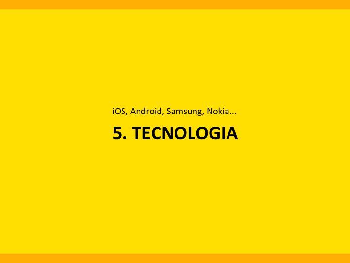 iOS,  Android,  Samsung,  Nokia...