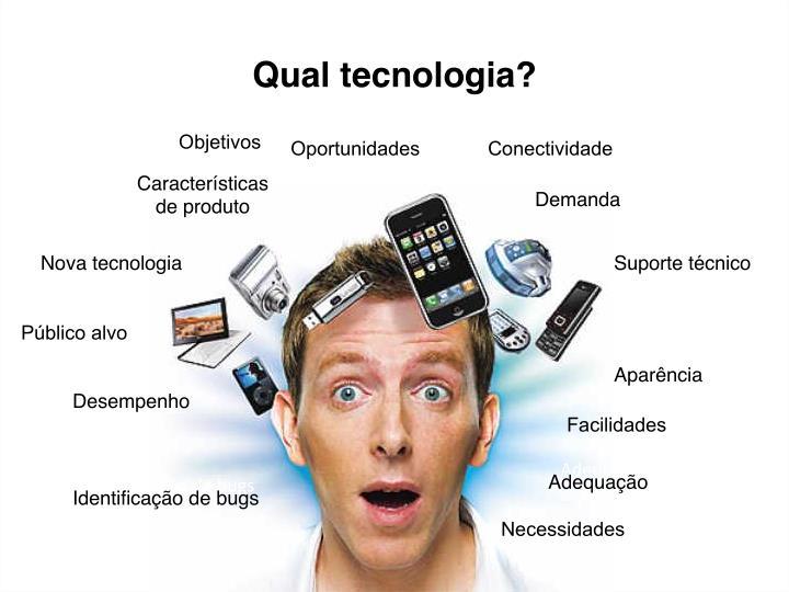 Qual tecnologia?