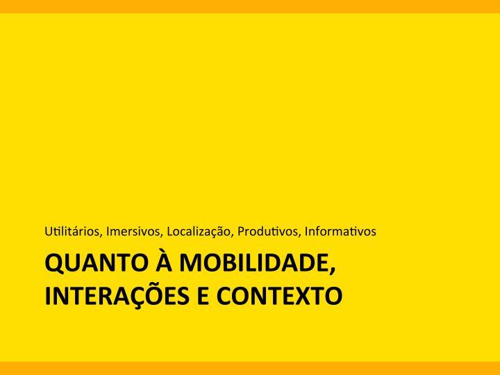 U0litários,  Imersivos,  Localização,  Produ0vos,  Informa0vos