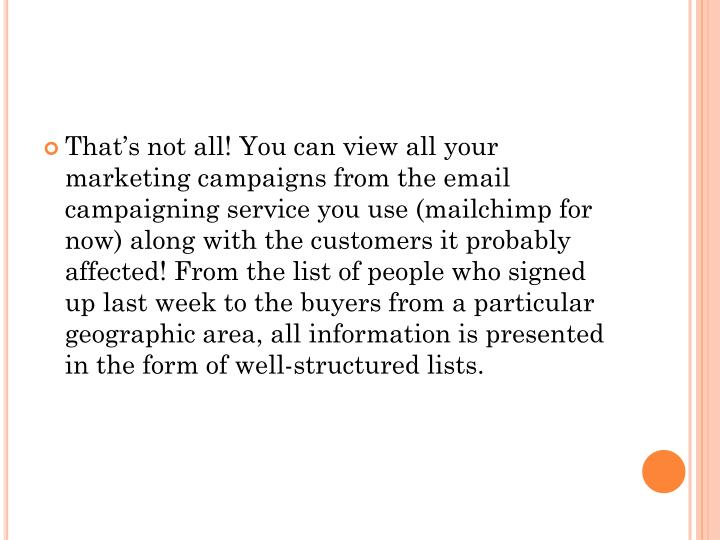 That's not all! You can view all your marketing campaigns from the email campaigning service you use (