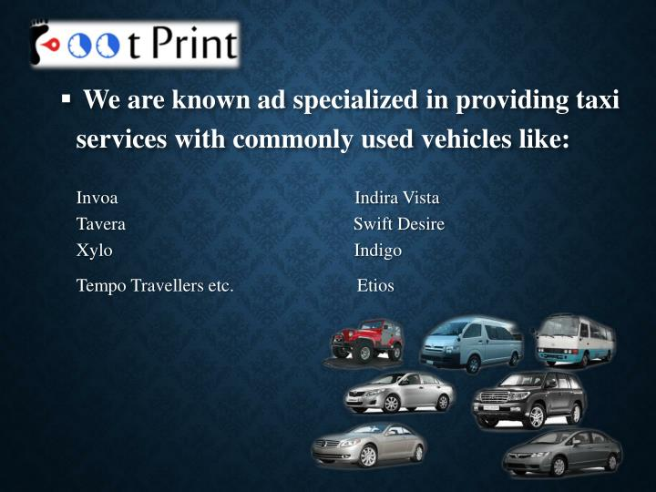 We are known ad specialized in providing taxi services with commonly used vehicles like: