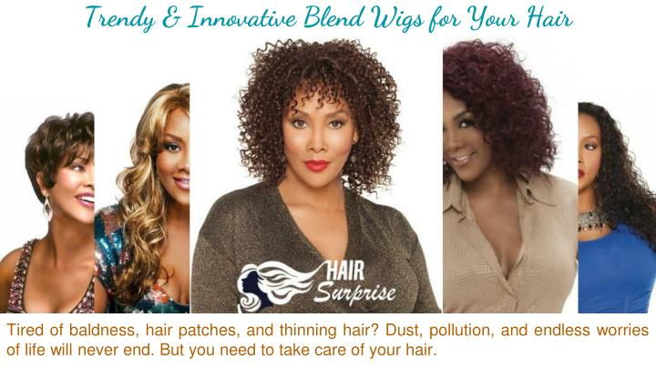 Trendy innovative blend wigs for your hair
