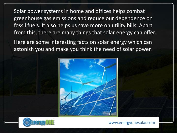 Solar power systems in home and offices helps combat greenhouse gas emissions and reduce our depende...