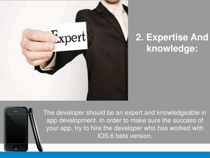 2. Expertise And knowledge: