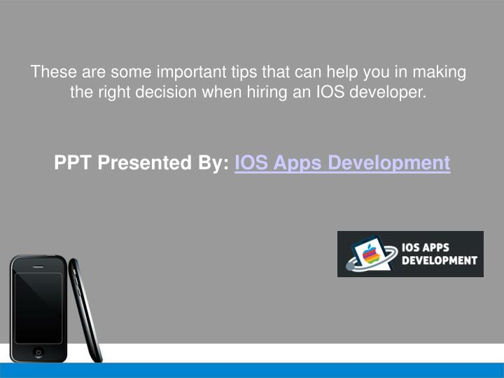 These are some important tips that can help you in making the right decision when hiring an IOS developer.