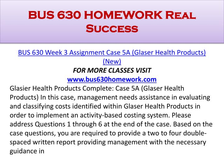 activity based costing glaser health (glaser health products) needs assistance in evaluating and classifying costs identified within glaser health products in order to implement an activity-based costing system get notified when bus 630 assignment case 5a (glaser health products) / student and tutor is updated.