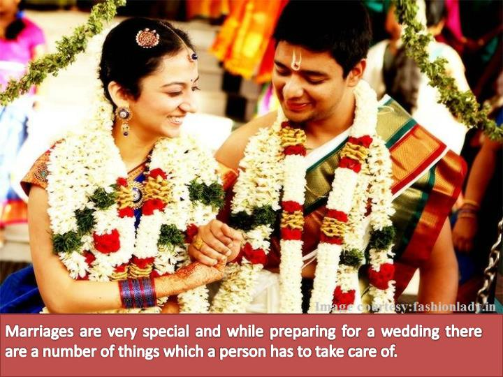 Marriages are very special and while preparing for a wedding there are a number of things which a person has to take care of.