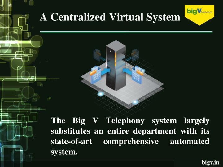 A Centralized Virtual System