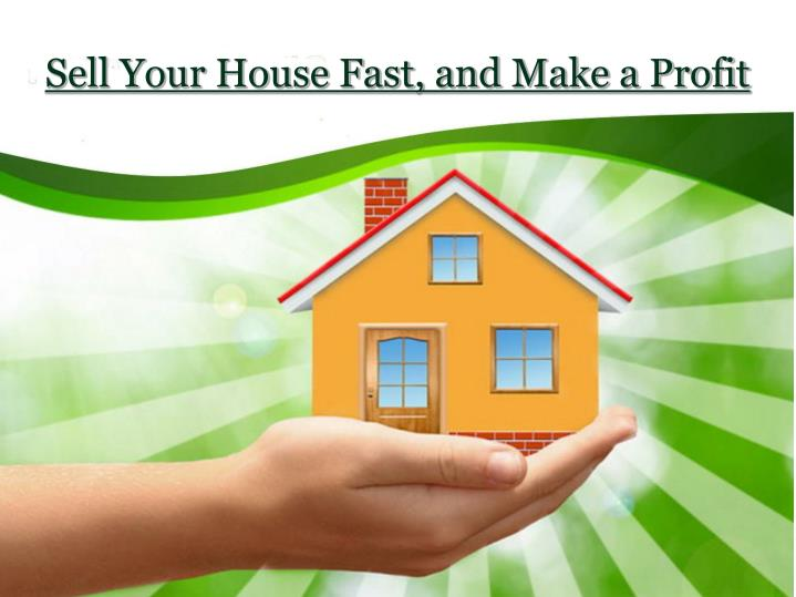 Sell your house fast and make a profit