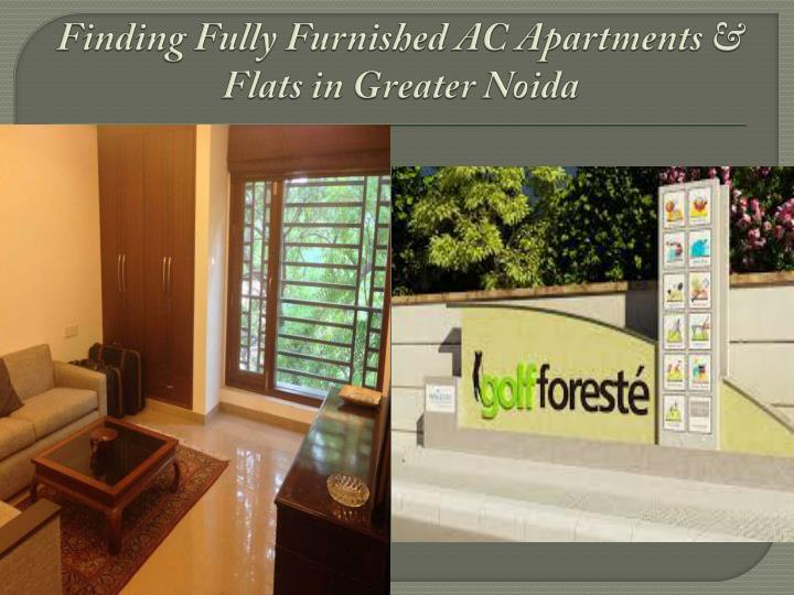 Finding fully furnished ac apartments flats in greater noida