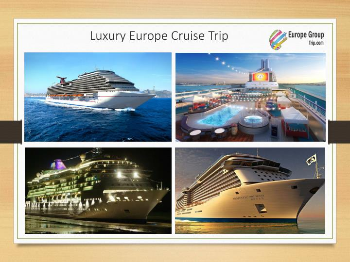 Luxury Europe Cruise Trip