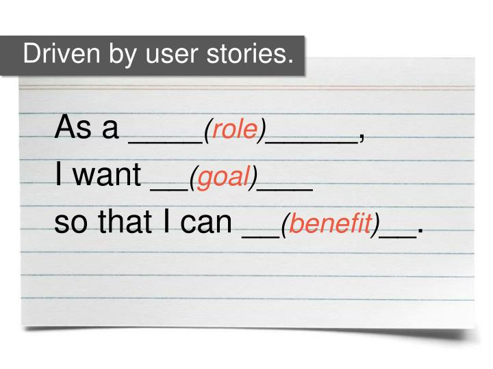 Driven by user stories.