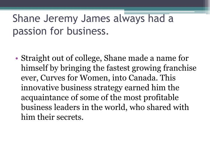 Shane jeremy james always had a passion for business