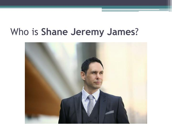 Who is shane jeremy james
