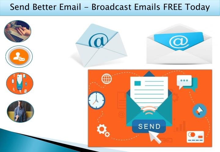 Send Better Email - Broadcast Emails FREE Today