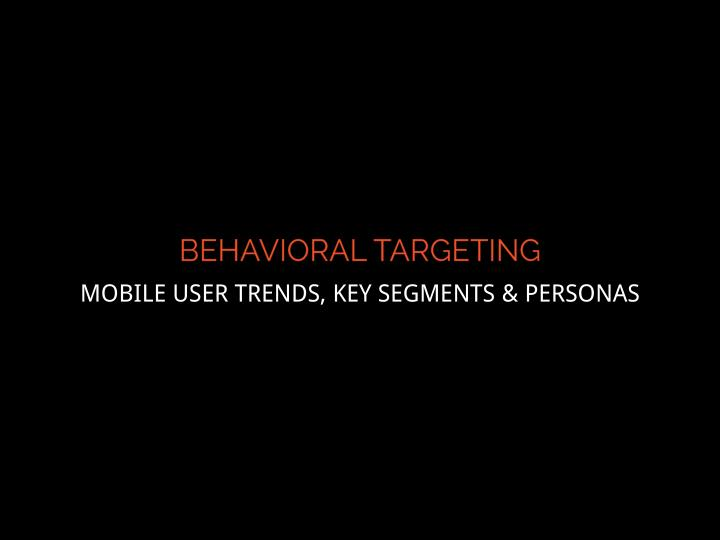 MOBILE USER TRENDS, KEY SEGMENTS & PERSONAS