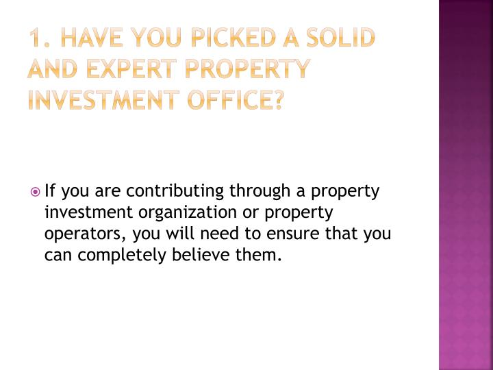 1. Have you picked a solid and expert property investment office?