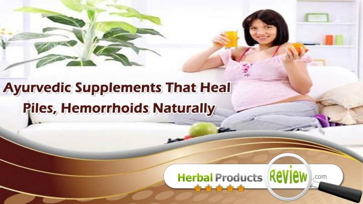 Ayurvedic supplements that heal piles hemorrhoids naturally