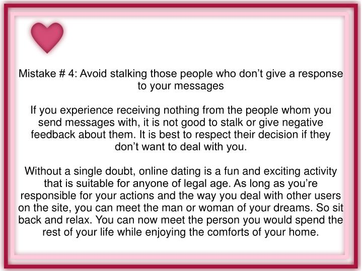 Mistake # 4: Avoid stalking those people who don't give a response to your messages