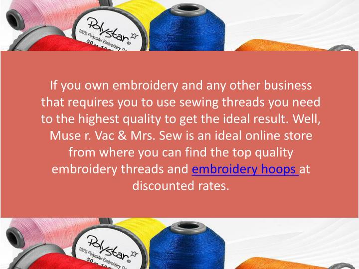 If you own embroidery and any other business that requires you to use sewing threads you need to