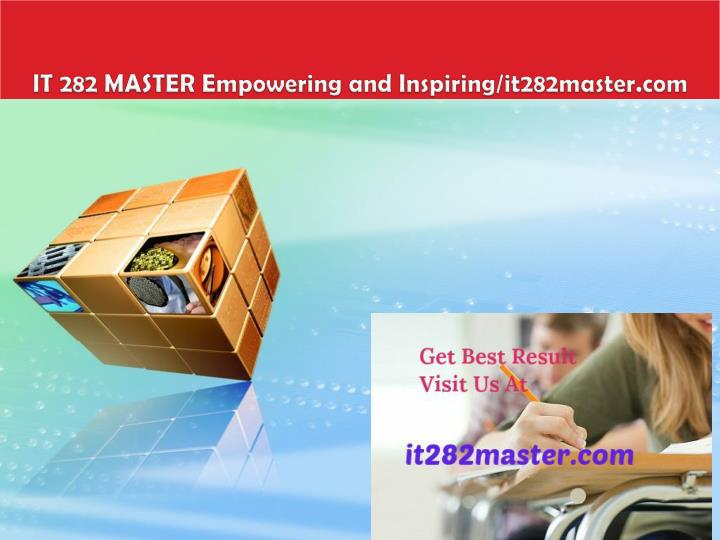 IT 282 MASTER Empowering and Inspiring/it282master.com
