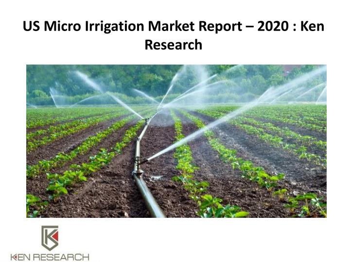 Us micro irrigation market report 2020 ken research