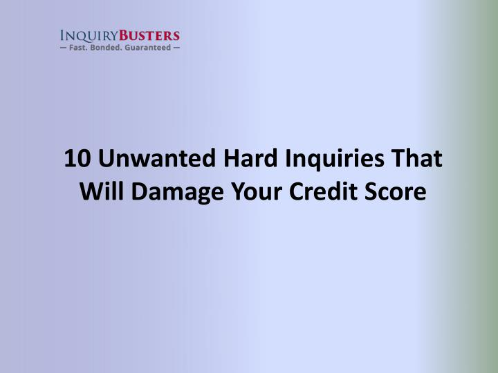 10 Unwanted Hard Inquiries That Will Damage Your Credit Score