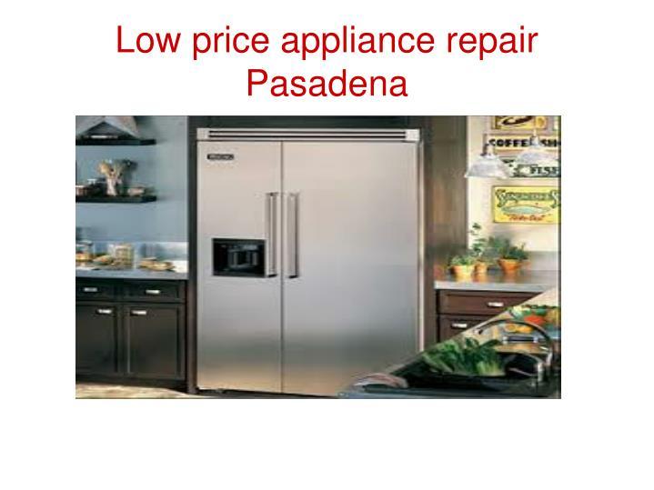 Low price appliance repair Pasadena