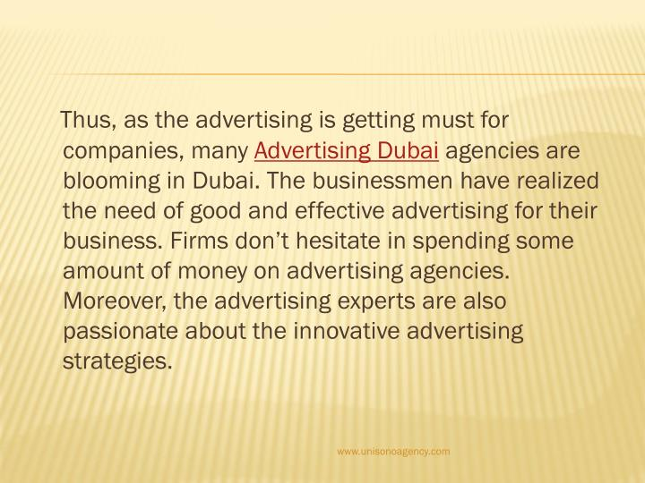 Thus, as the advertising is getting must for companies, many