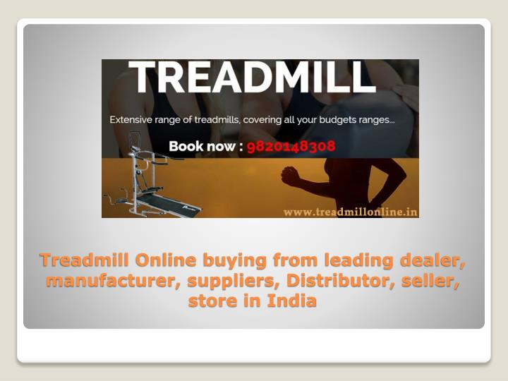 Treadmill Online buying from leading dealer, manufacturer, suppliers, Distributor, seller, store in ...