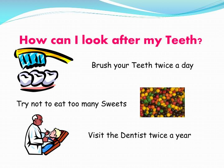 How can I look after my Teeth?