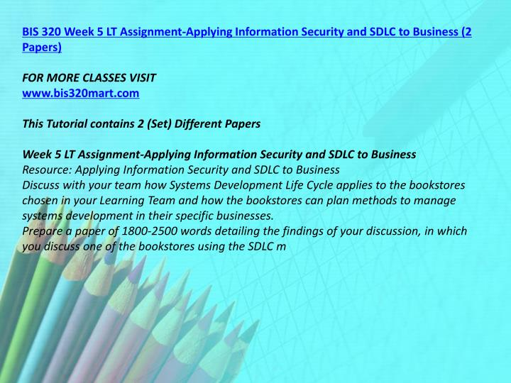 BIS 320 Week 5 LT Assignment-Applying Information Security and SDLC to Business (2 Papers)