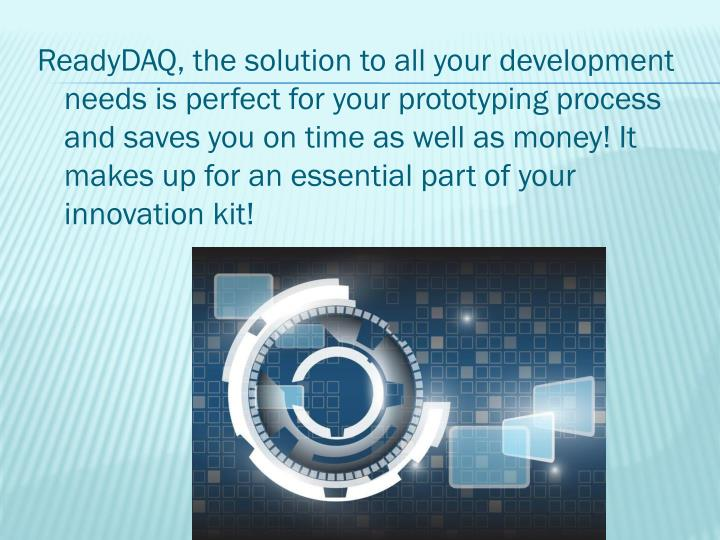ReadyDAQ, the solution to all your development needs is perfect for your prototyping process and sav...