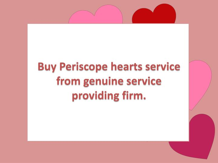Buy Periscope hearts service from genuine service providing firm.