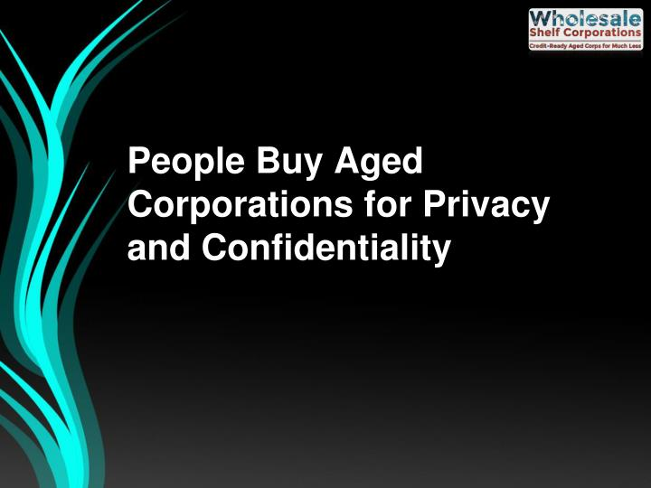 People Buy Aged Corporations for Privacy and Confidentiality