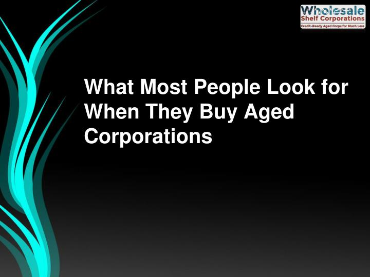 What most people look for when they buy aged corporations