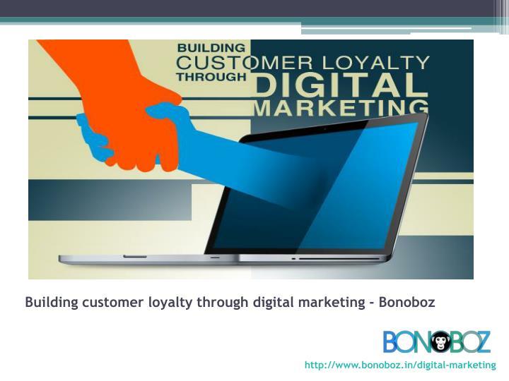 Building customer loyalty through digital marketing - Bonoboz