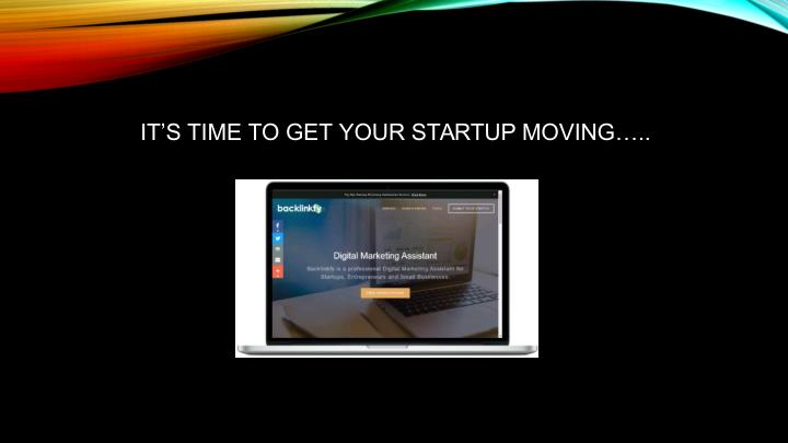 IT'S TIME TO GET YOUR STARTUP MOVING…..