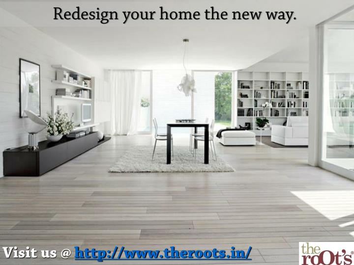Redesign your home the new way.