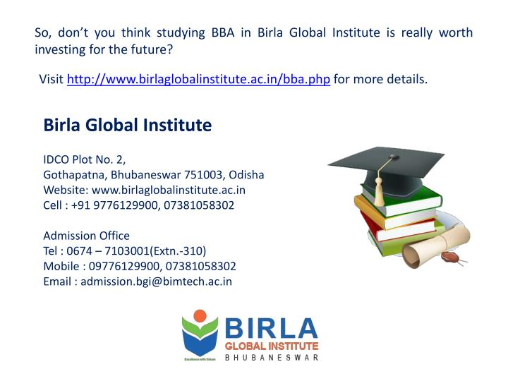 So, don't you think studying BBA in Birla Global Institute is really worth investing for the future?