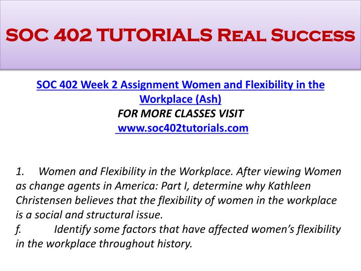 soc 402 women flexibility in the workplace Soc 402 entire course contemporary social problems and the soc 402 week 1 discussion 1 the changing structure of work soc 402 week 1 discussion 2 women, older.