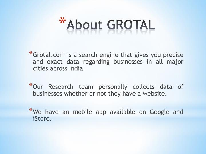 Grotal.com is a search engine that gives you precise and exact data regarding businesses in all major cities across India.