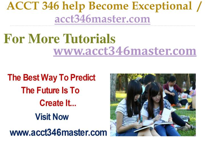 ACCT 346 help Become Exceptional  /