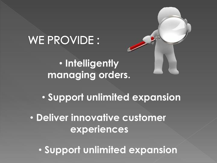 WE PROVIDE :