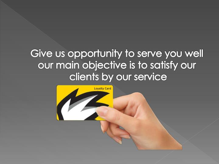 Give us opportunity to serve you well