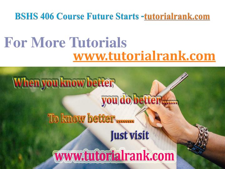 Bshs 406 course future starts tutorialrank com